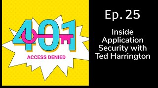 Inside Application Security with Ted Harrington | 401 Access Denied Podcast Ep.25