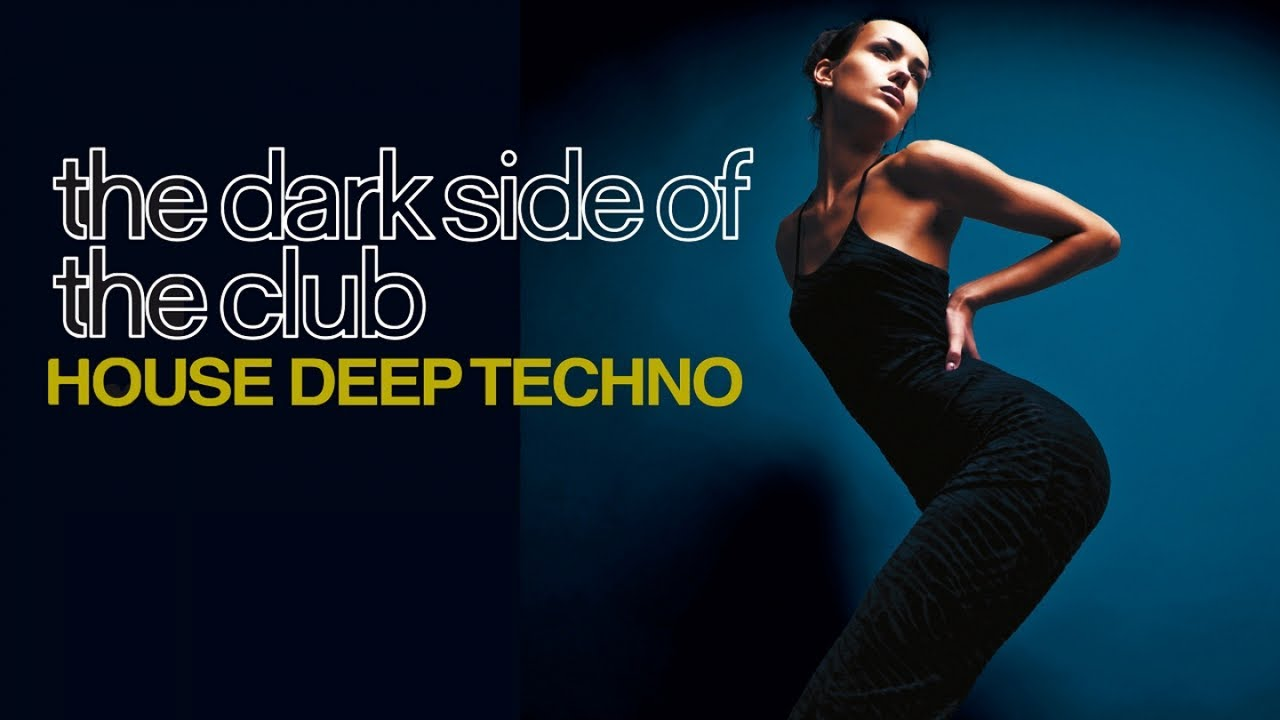 Best House Techno Dance Music - The Dark Side of the Club