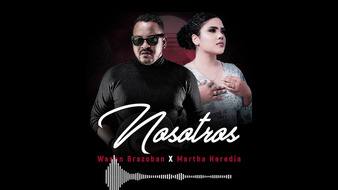 Wason Brazoban ft  Martha Heredia - Nosotros