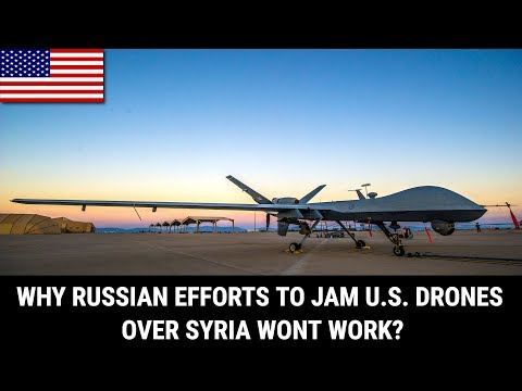 WHY RUSSIAN EFFORTS TO JAM U.S DRONES OVER SYRIA WONT WORK?