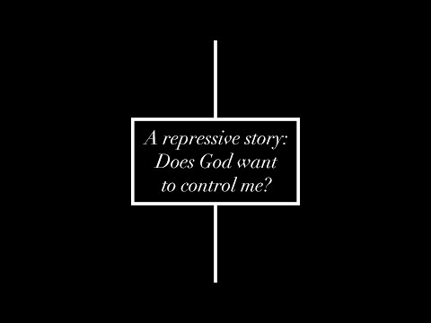 A Repressive Story: does God want to control me?