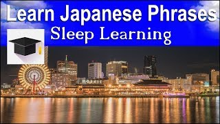Learn Japanese ★ Sleep Learning ★ 100 Japanese Phrases For Beginners