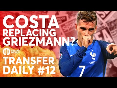 Costa to Replace Griezmann? De Gea, Another Memphis Bid? | Manchester United Transfer News | TD #12