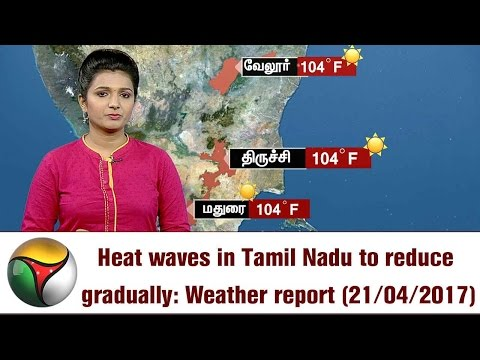 Heat waves in Tamil Nadu to reduce gradually: Weather report (21/04/2017)