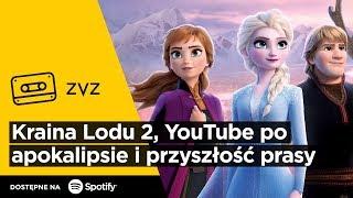 """ZVZ #148 – """"Kraina Lodu 2"""", YouTube po apokalipsie i przyszłość prasy"""