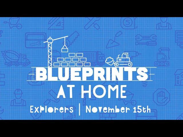 Explorers At Home: Blueprints | November 15th