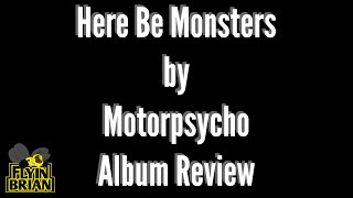 Motorpsycho - Here Be Monsters : Album Review
