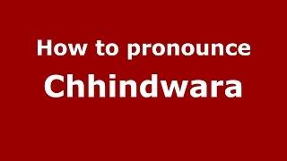 How to pronounce Chhindwara (Indian/India) - PronounceNames.com