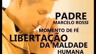 MOMENTO DE FÉ 8   LIBERTAÇÃO DA MALDADE HUMANA   PADRE MARCELO ROSSI