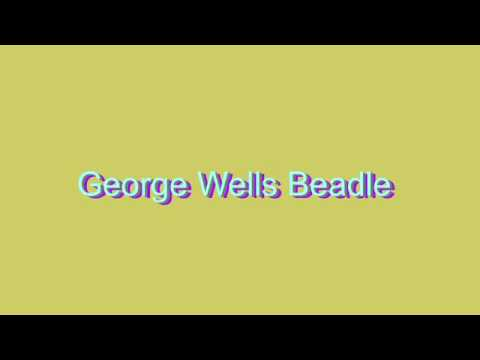 How to Pronounce George Wells Beadle