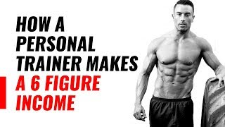How A Personal Trainer Makes a 6 Figure Income