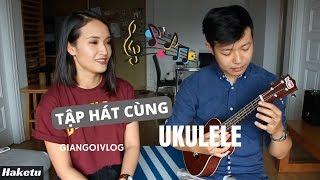Tập hát với ukulele cùng Giang Ơi