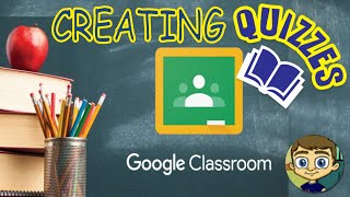 Creating Quizzes in Google Classroom