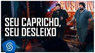 César Menotti & Fabiano - Seu Capricho, Seu Desleixo (Não Importa o Lugar) [Vídeo Oficial]