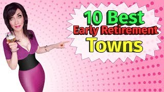 10 Best Early Retirement Towns. I messed up the population on a couple.