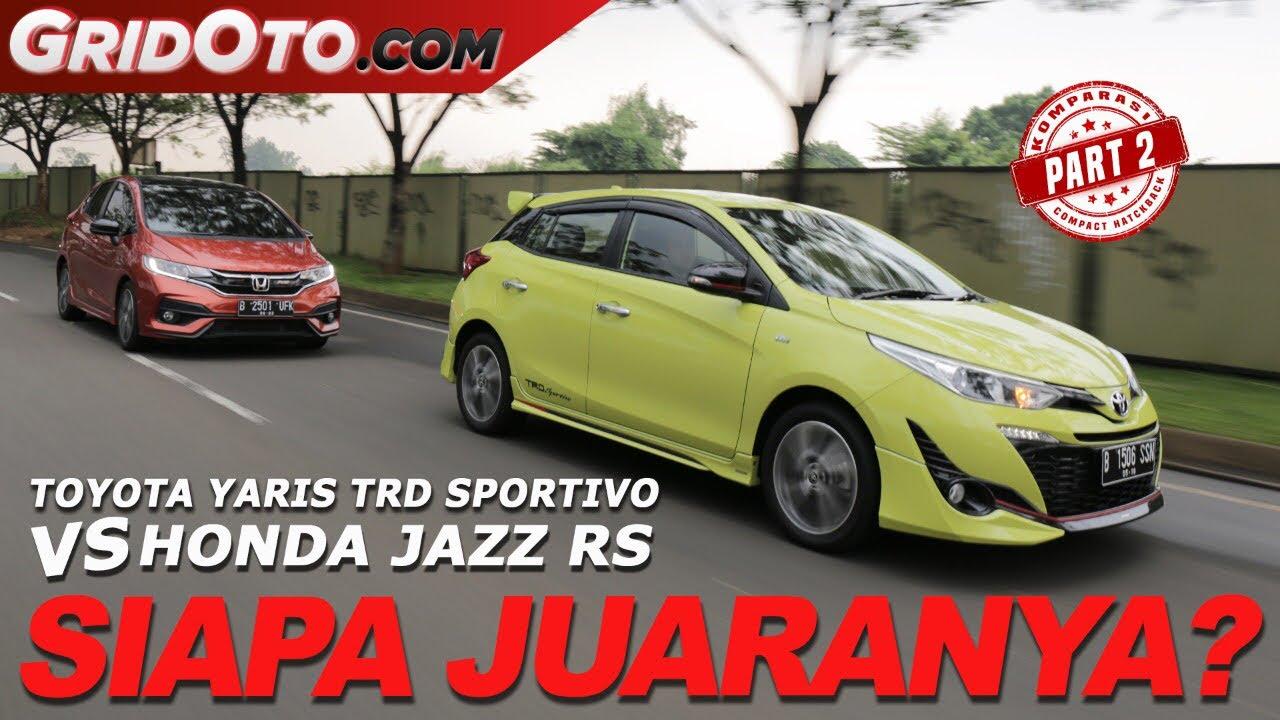 toyota yaris trd vs honda jazz rs olx sportivo komparasi gridoto part 2