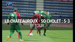Coupe de France, 8e tour : LB Châteauroux-SO Cholet (5-3), le résumé I FFF 2017