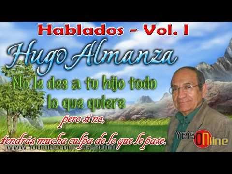 HUGO ALMANZA - No le des todo a tu hijo ★ HABLADOS 2 de 18 ★