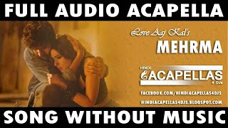 Love Aak Kal - Mehrama Acapella (Vocal) Download Free Bollywood Acapellas Song Without Music