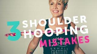 Shoulder Hooping : 3 Big Mistakes That Beginner Hoopers Make (2017-2018)