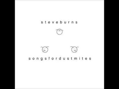 Steven Burns - A Song For Dustmites