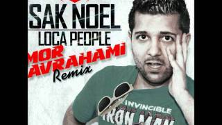 Sak Noel - Loca People (Mor Avrahami Remix) [HD]+ (Download Link)