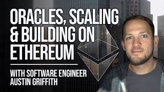 Oracles, Scaling & Building On Ethereum - Austin Griffith