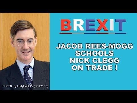 Jacob Rees-Mogg Schools Nick Clegg on Trade!