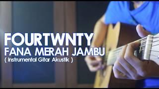 FOURTWNTY  -  FANA MERAH JAMBU | Versi Instrumental Gitar Akustik