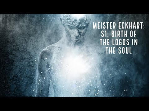 Meister Eckhart: S1: Birth Of The Logos In The Soul