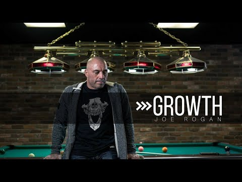 GROWTH | Joe Rogan