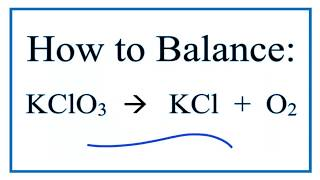 To balance KClO3 = KCl + O2 you'll need to be sure to count all of ...