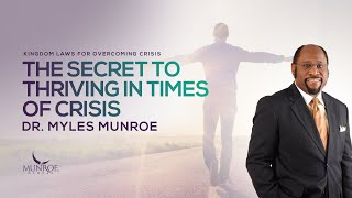 The Secret To Thriving In Times of Crisis | Dr. Myles Munroe