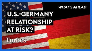 Is The U.S.-Germany Relationship At Risk? - Steve Forbes | What's Ahead | Forbes