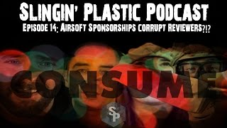 Slingin' Plastic Podcast EP14: Airsoft Sponsorship's Corrupt Reviewers?!?