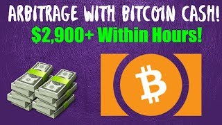 Arbitrage With Bitcoin Cash - $2,900+ Within Hours! I Move Money Bitch :)
