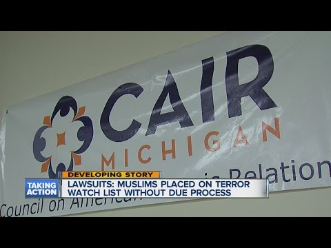 Michigan Chapter of the Council on American-Islamic Relations filing lawsuits over terror watch list