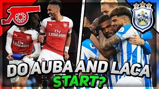 LACAZETTE AND AUBAMEYANG TO START? Arsenal Vs Huddersfield Preview