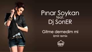 Pinar Soykan feat Dj SonER Gitme demedim mi Izmir remix