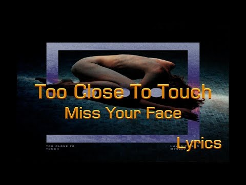 Too Close To Touch - Miss Your Face - Lyrics By Jesus Laura