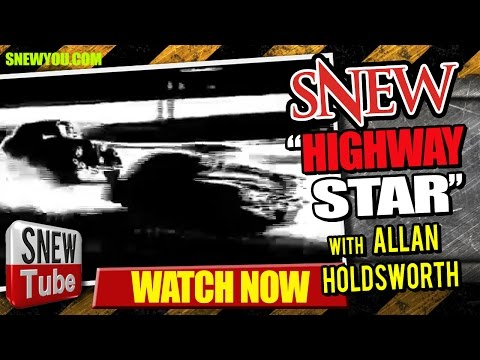 """SNEW - Highway Star - with special guest Allan Holdsworth"""