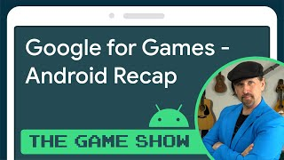 Google for Games 2021 Developer Summit recap - Android Game Dev Show