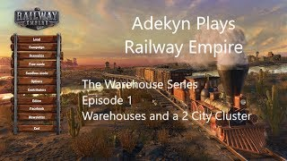 Railway Empire The Warehouse Series Episode 1 Part One Warehouses and a 2 City Cluster