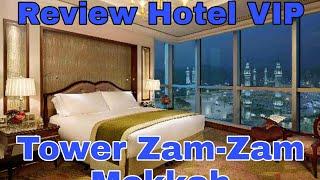 Review Kamar Hotel VIP Ka bah View Tower Zam Zam Mekkah