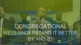CONGREGATIONAL -  WE'LL UNDERSTAND IT BETTER BY AND BY