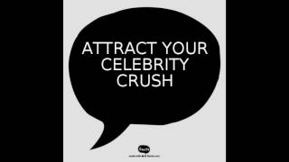 Attract your celebrity crush