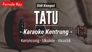 Download lagu Tatu (KARAOKE KENTRUNG) - Didi Kempot (Keroncong | Koplo Akustik | Ukulele)