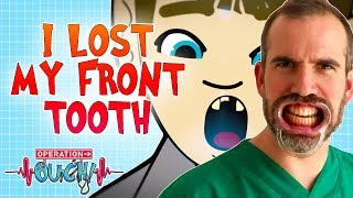 I Lost My Front Tooth | Operation Ouch | Science for Kids