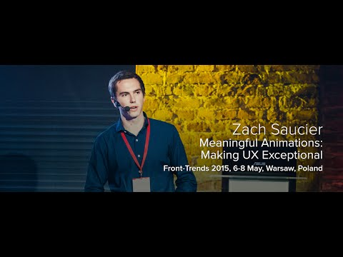Meaningful Animations: Making UX Exceptional – Zach Saucier / Front-Trends 2015, Warsaw, Poland
