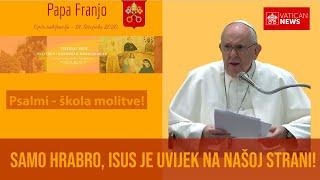 Papa Franjo: Samo hrabro, Isus je uvijek na našoj strani!
